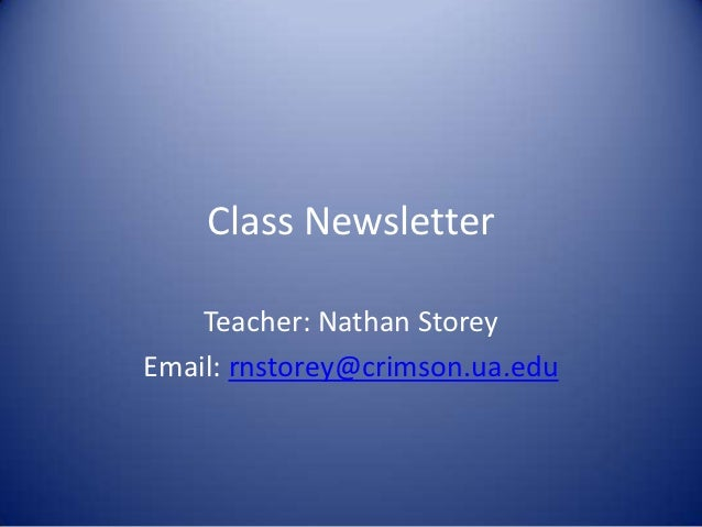 Class Newsletter    Teacher: Nathan StoreyEmail: rnstorey@crimson.ua.edu