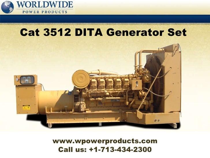 Call us: +1-713-434-2300 Cat 3512 DITA Generator Set  www.wpowerproducts.com