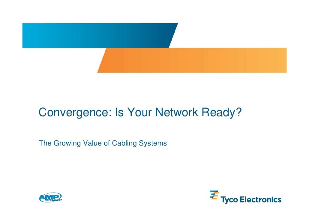 Convergence: Is Your Network Ready?  The Growing Value of Cabling Systems