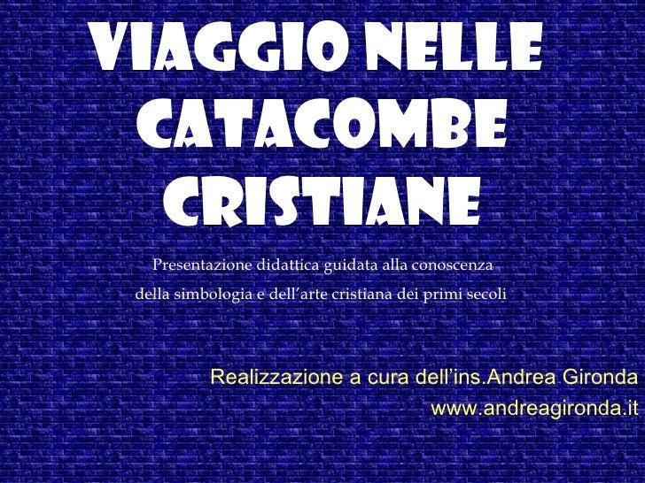VIAGGIO NELLE CATACOMBE  CRISTIANE   Presentazione didattica guidata alla conoscenza della simbologia e dell'arte cristian...
