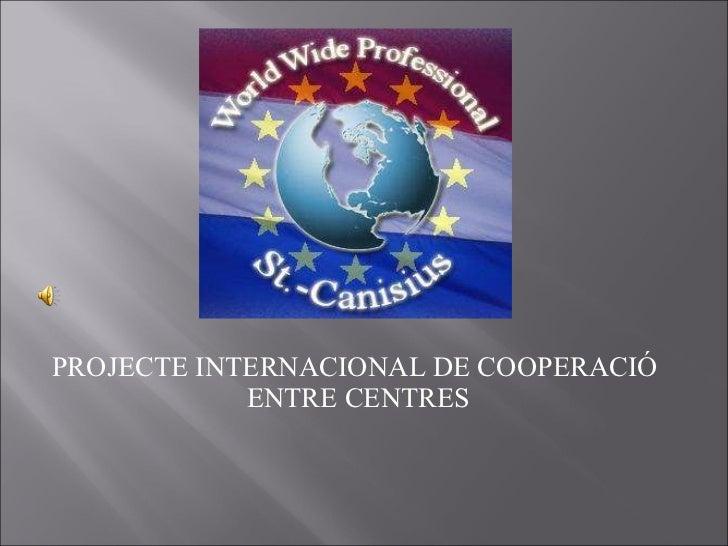 PROJECTE INTERNACIONAL DE COOPERACIÓ  ENTRE CENTRES