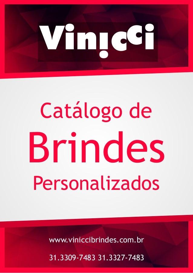 www.viniccibrindes.com.br 31.3309-7483 31.3327-7483 Catálogo de Brindes Personalizados