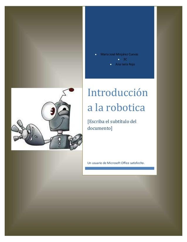 María José Minjárez Cuevas 3C Ana Isela Rojo  Introducción a la robotica [Escriba el subtítulo del documento]  Un usuario ...
