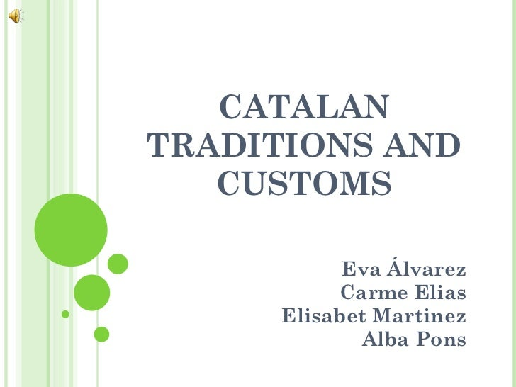 CATALAN TRADITIONS AND CUSTOMS Eva Álvarez Carme Elias Elisabet Martinez Alba Pons
