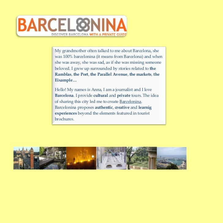 My grandmother often talked to me about Barcelona, shewas 100% barcelonina (it means from Barcelona) and whenshe was away,...