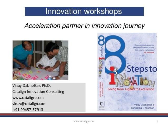www.catalign.com 1 Innovation workshops Acceleration partner in innovation journey Vinay Dabholkar, Ph.D. Catalign Innovat...