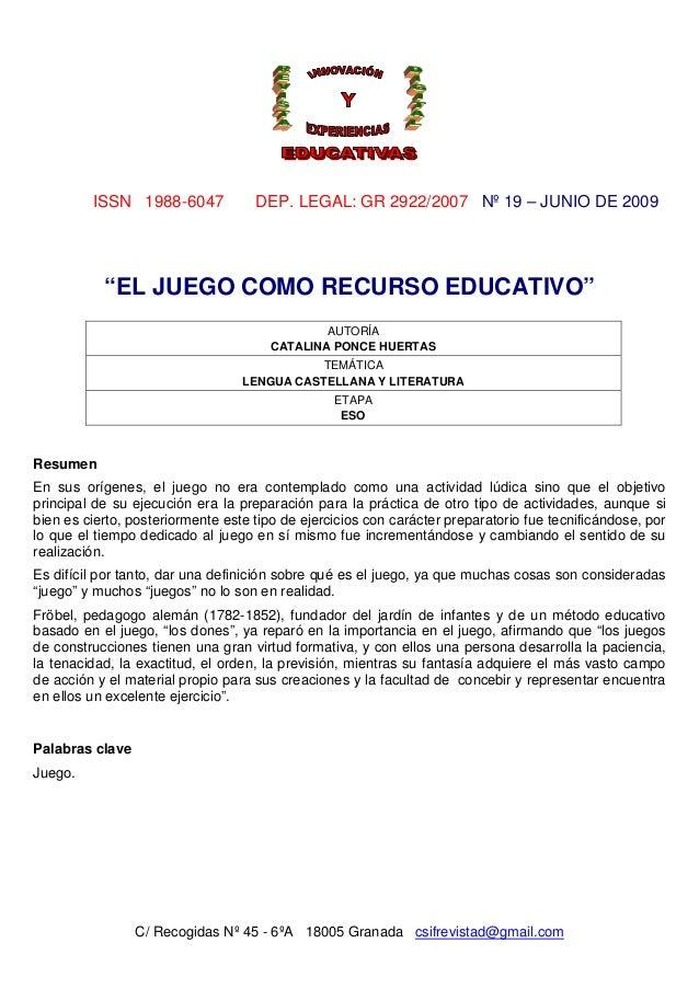 """ISSN 1988-6047  DEP. LEGAL: GR 2922/2007 Nº 19 – JUNIO DE 2009  """"EL JUEGO COMO RECURSO EDUCATIVO"""" AUTORÍA CATALINA PONCE H..."""