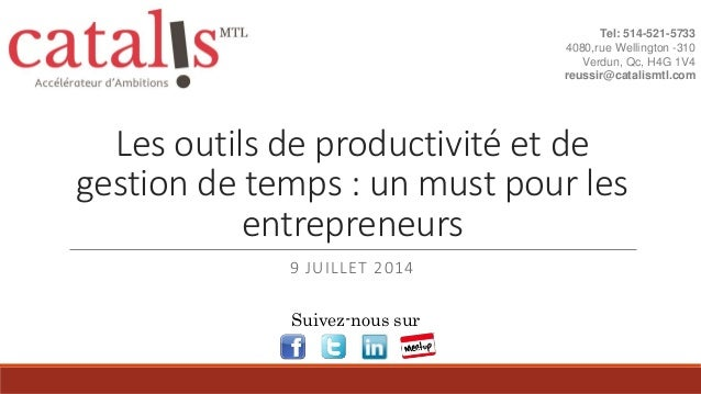 Les outils de productivité et de gestion de temps : un must pour les entrepreneurs 9 JUILLET 2014 Tel: 514-521-5733 4080,r...