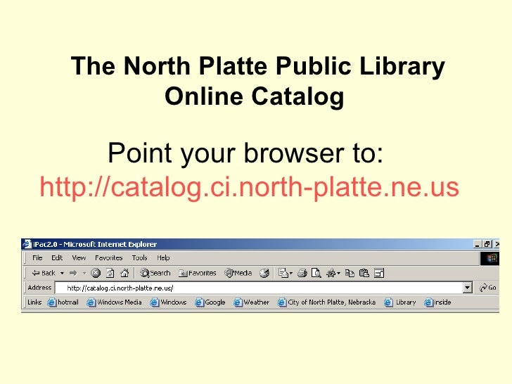 The North Platte Public Library Online Catalog  Point your browser to:  http://catalog.ci.north-platte.ne.us