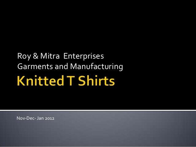 Roy & Mitra EnterprisesGarments and ManufacturingNov-Dec- Jan 2012