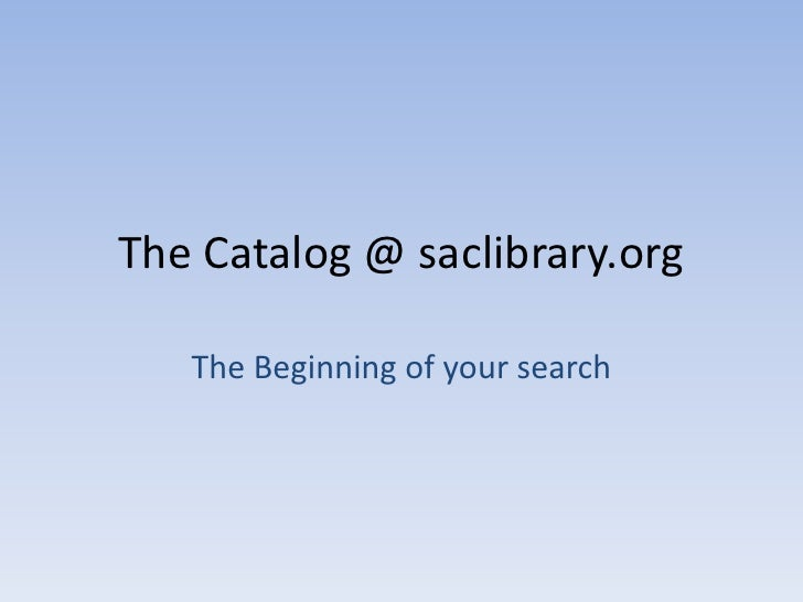 The Catalog @ saclibrary.org<br />TheBeginningofyoursearch<br />