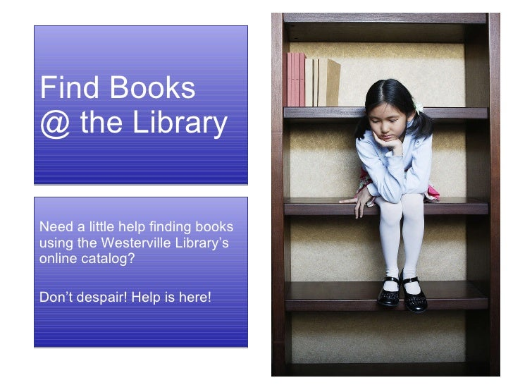 Find Books  @ the Library Need a little help finding books using the Westerville Library's online catalog?  Don't despair!...