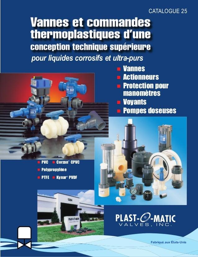 CATALOGUE 25 pour liquides corrosifs et ultra-purs ® ■ PVC ■ Corzan™ CPVC ■ Polypropylène ■ PTFE ■ Kynar® PVDF ■ Vannes ■ ...