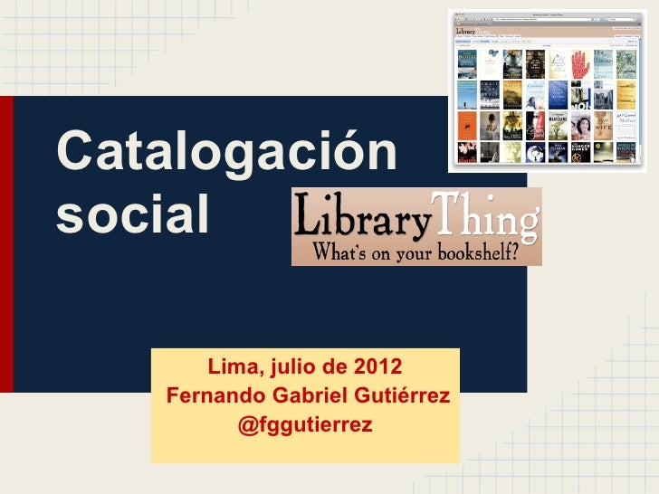 Catalogaciónsocial       Lima, julio de 2012   Fernando Gabriel Gutiérrez          @fggutierrez