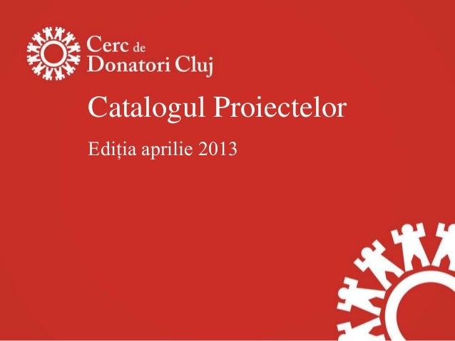 Catalogul ProiectelorEdiţia aprilie 2013