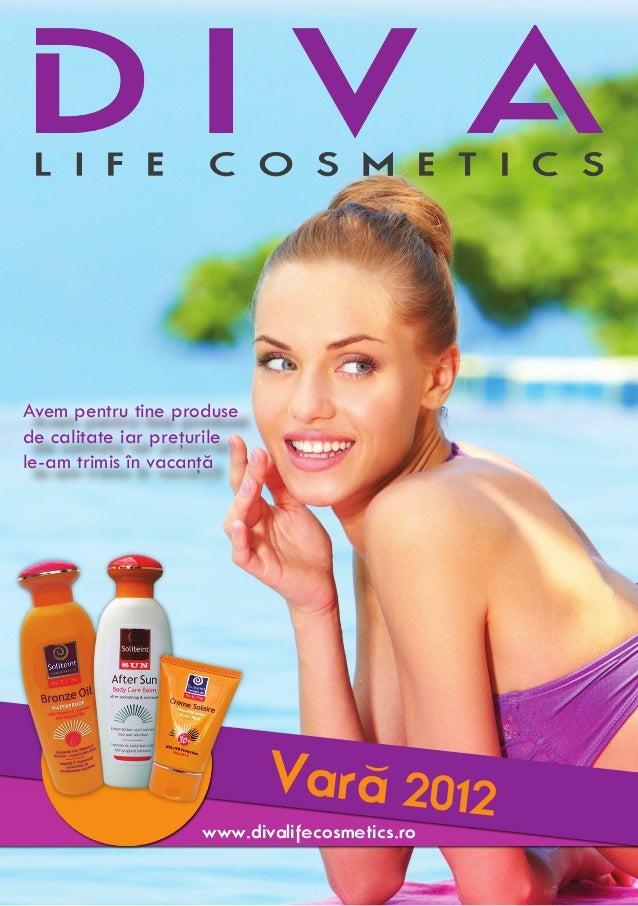 Vara 2012 ) Avem pentru tine produse de calitate iar preţurile le-am trimis în vacanţă www.divalifecosmetics.ro
