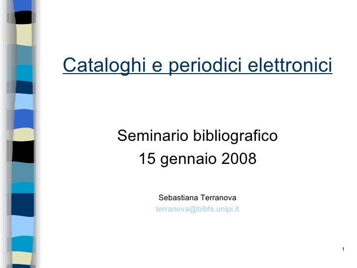 Cataloghi e periodici elettronici <ul><li>Seminario bibliografico </li></ul><ul><li>15 gennaio 2008 </li></ul><ul><li>Seba...