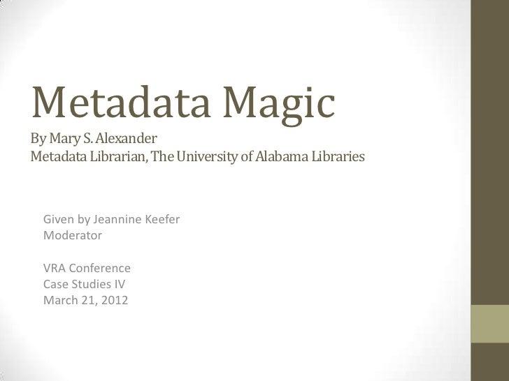 VRA 2012, Cataloging Case Studies, Metadata Magic