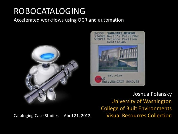 ROBOCATALOGINGAccelerated workflows using OCR and automation                                                        Joshua...