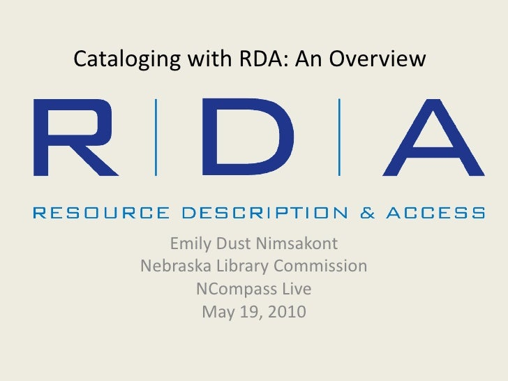 Cataloging with RDA: An Overview<br />Emily Dust Nimsakont<br />Nebraska Library Commission<br />NCompass Live<br />May 19...