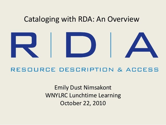 Cataloging with RDA: An Overview Emily Dust Nimsakont WNYLRC Lunchtime Learning October 22, 2010