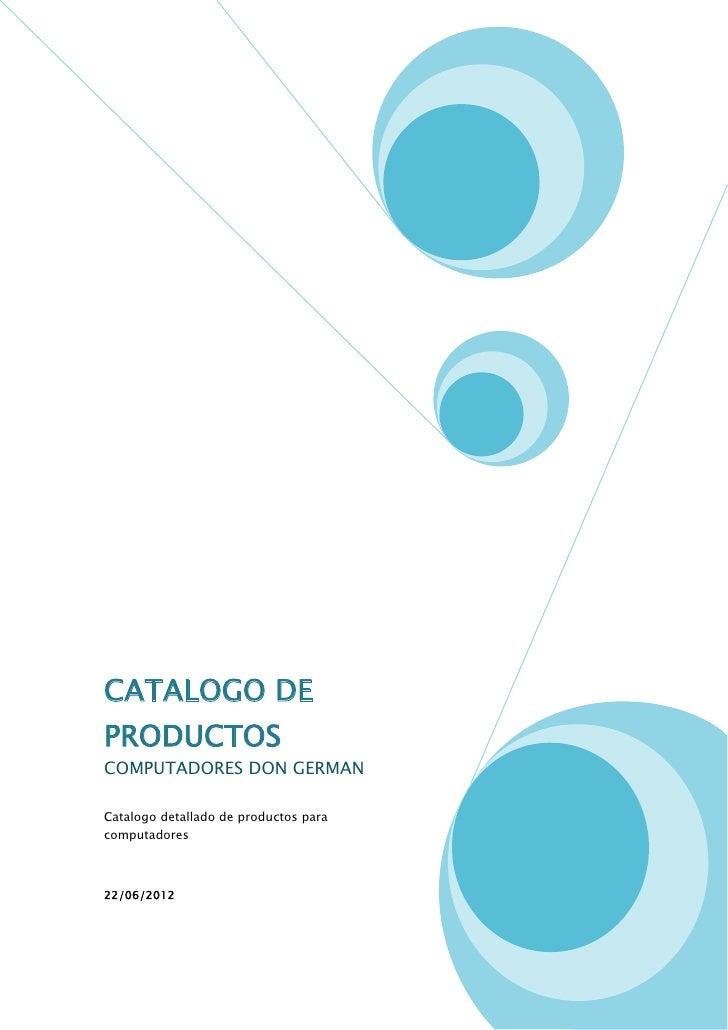 CATALOGO DEPRODUCTOSCOMPUTADORES DON GERMANCatalogo detallado de productos paracomputadores22/06/2012
