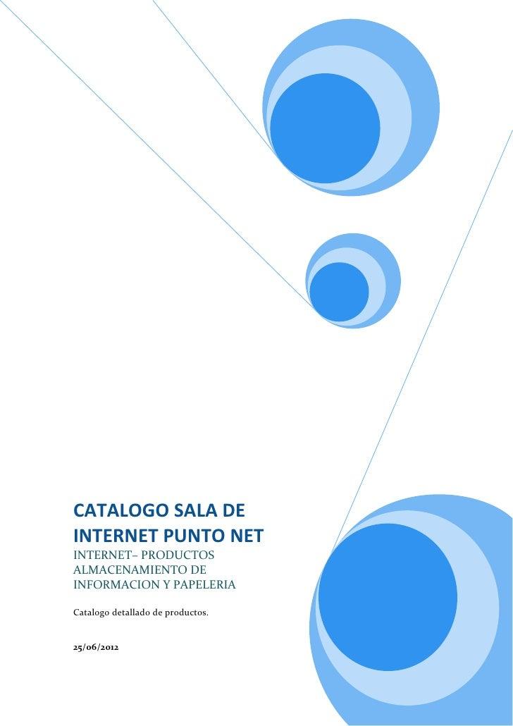 CATALOGO SALA DEINTERNET PUNTO NETINTERNET– PRODUCTOSALMACENAMIENTO DEINFORMACION Y PAPELERIACatalogo detallado de product...