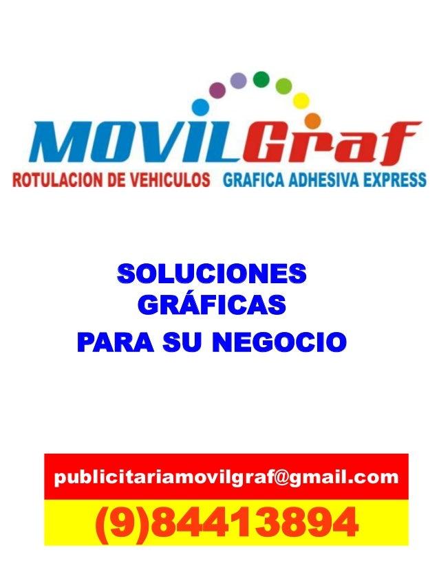 SOLUCIONES  GRÁFICAS  PARA SU NEGOCIO  publicitariamovilgraf@gmail.com  (9)84413894