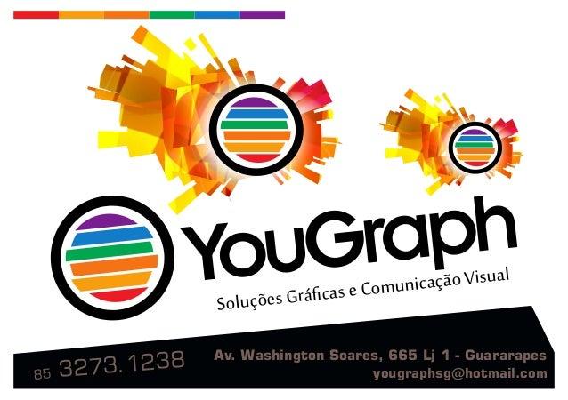 SoluçõesGráficaseComunicaçãoVisual 85 3273.1238 Av. Washington Soares, 665 Lj 1 - Guararapes yougraphsg@hotmail.com