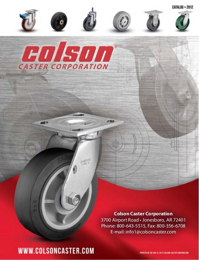 Colson Caster Corporation 3700 Airport Road • Jonesboro, AR 72401 Phone: 800-643-5515, Fax: 800-356-6708 E-mail: info1@col...