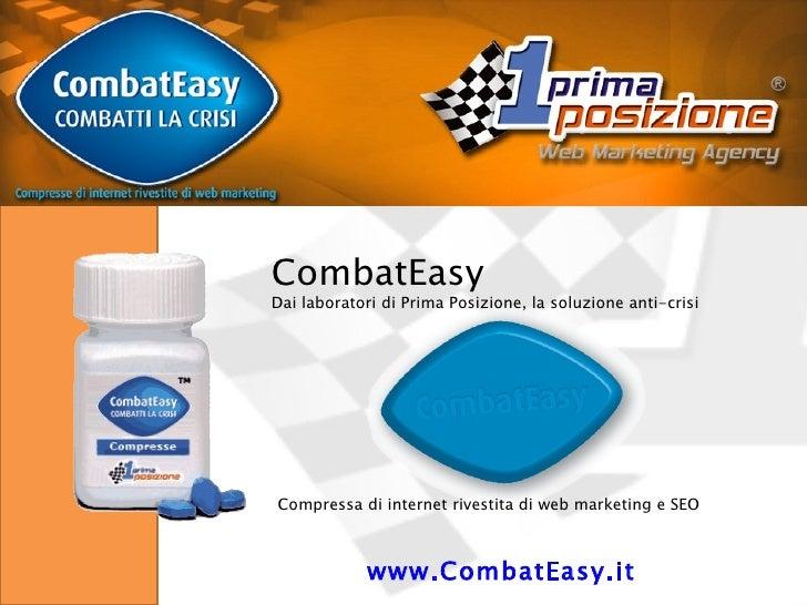 www.CombatEasy.it   CombatEasy Dai laboratori di Prima Posizione, la soluzione anti-crisi  Compressa di internet rivestita...