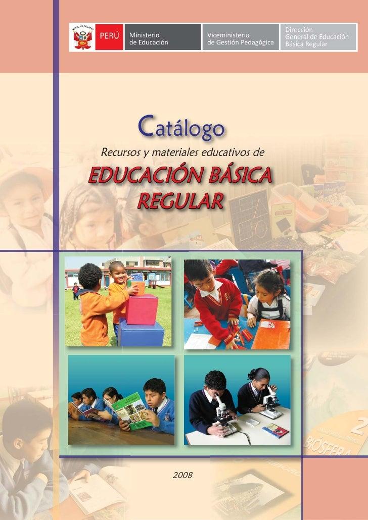 Catálogo  Recursos y materiales educativos de  EDUCACIÓN BÁSICA     REGULAR                     2008