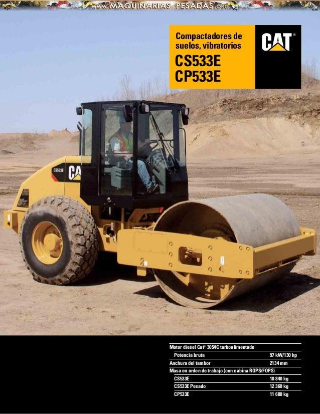Motor diesel Cat®3054C turboalimentadoPotencia bruta 97 kW/130 hpAnchura del tambor 2134 mmMasa en orden de trabajo (con c...