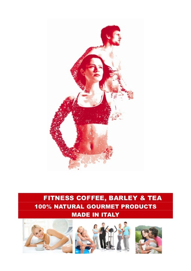 FITNESS COFFEE, BARLEY & TEA100% NATURAL GOURMET PRODUCTS         MADE IN ITALY