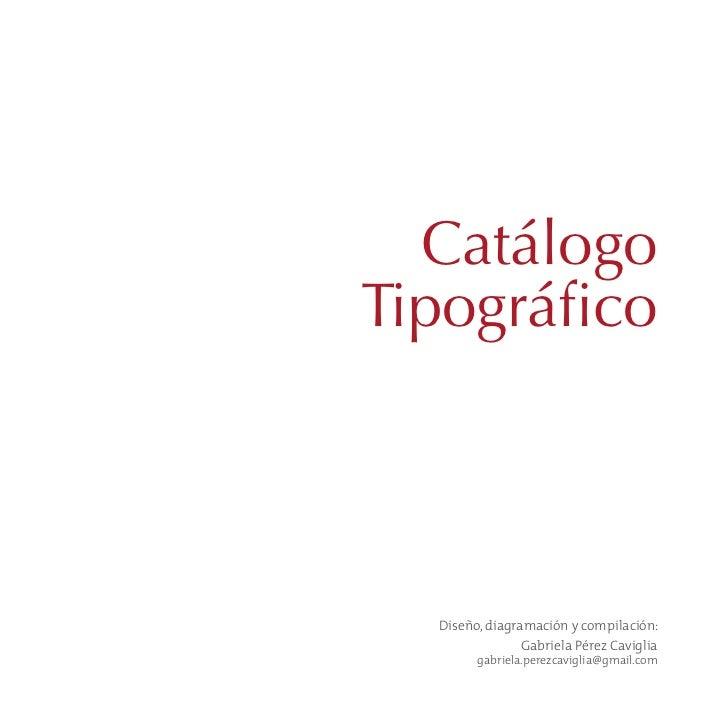 CatálogoTipográfico  Diseño, diagramación y compilación:                Gabriela Pérez Caviglia        gabriela.perezcavig...
