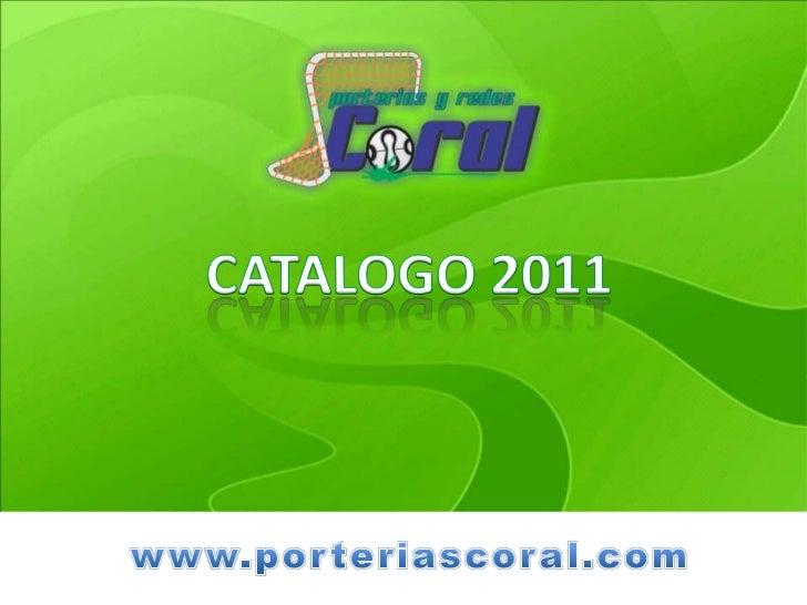CATALOGO 2011<br />www.porteriascoral.com<br />