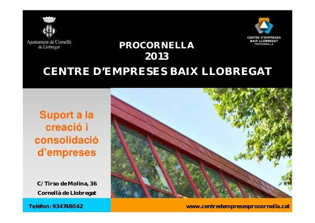 PROCORNELLA                              2013    CENTRE D'EMPRESES BAIX LLOBREGAT   Suport a la    creació i  consolidació...