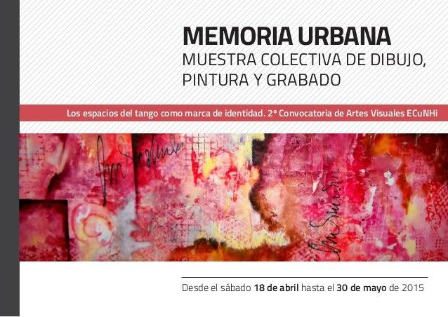 Desde el sábado 18 de abril hasta el 30 de mayo de 2015 MEMORIAURBANA Muestra colectiva de dibujo, pintura y grabado Los e...