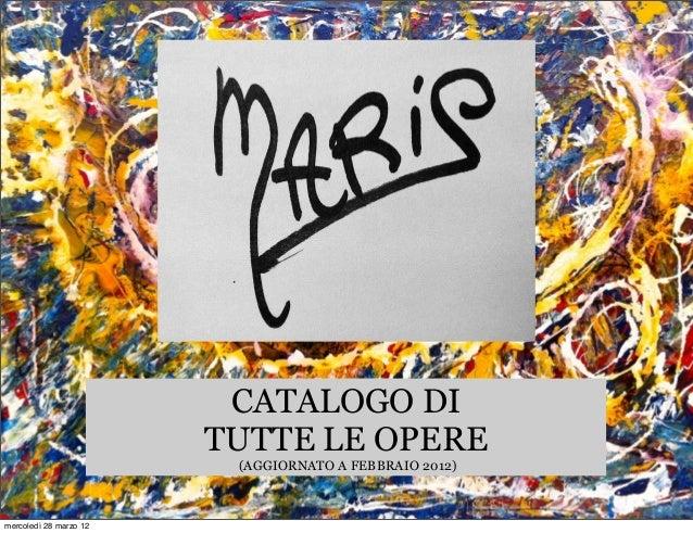 Catalogo opere di Mauro Maris aggiornato a marzo 2012