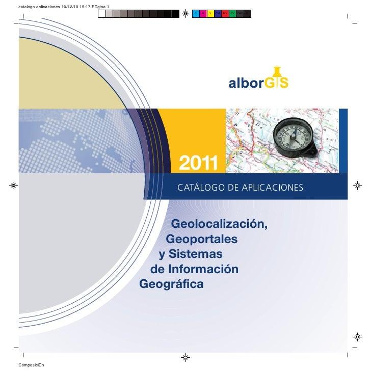 2011      CATÁLOGO DE APLICACIONES     Geolocalización,   Geoportales  y Sistemas de InformaciónGeográfica