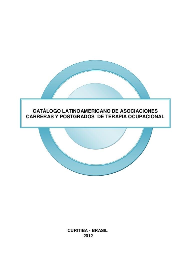 CATÁLOGO LATINOAMERICANO DE ASOCIACIONESCARRERAS Y POSTGRADOS DE TERAPIA OCUPACIONAL             CURITIBA - BRASIL        ...