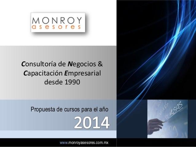 Consultoría de Negocios & Capacitación Empresarial desde 1990 Propuesta de cursos para el año  www.monroyasesores.com.mx