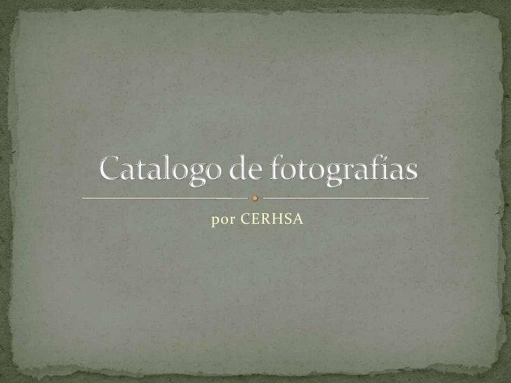 por CERHSA<br />Catalogo de fotografías<br />