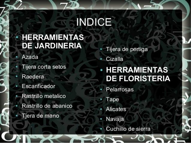 INDICE ● HERRAMIENTAS DE JARDINERIA ● Azada ● Tijera corta setos ● Raedera ● Escarificador ● Rastrillo metalico ● Rastrill...