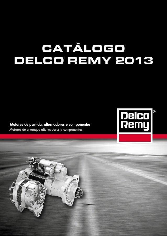 CATÁLOGO DELCO REMY 2013 Motores de partida, alternadores e componentes Motores de arranque alternadores y componentes ®