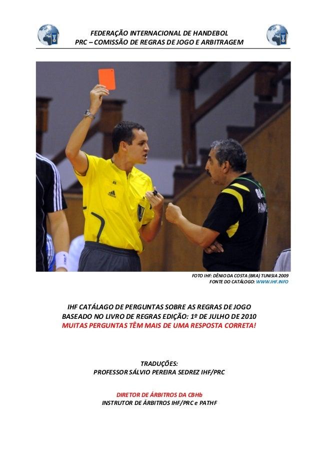 FEDERAÇÃO INTERNACIONAL DE HANDEBOL PRC – COMISSÃO DE REGRAS DE JOGO E ARBITRAGEM FOTO IHF: DÊNIO DA COSTA (BRA) TUNISIA 2...