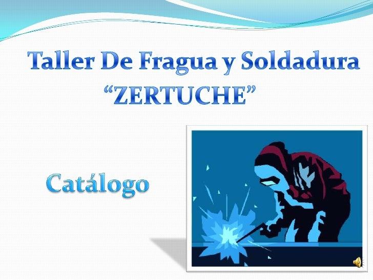 """Taller De Fragua y Soldadura<br />""""ZERTUCHE""""<br />Catálogo<br />"""