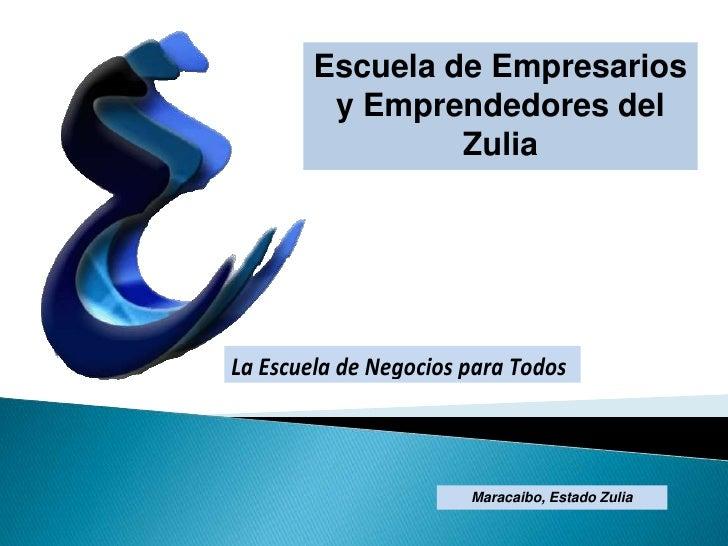 Escuela de Empresarios y Emprendedores del Zulia <br />Maracaibo, Estado Zulia<br />