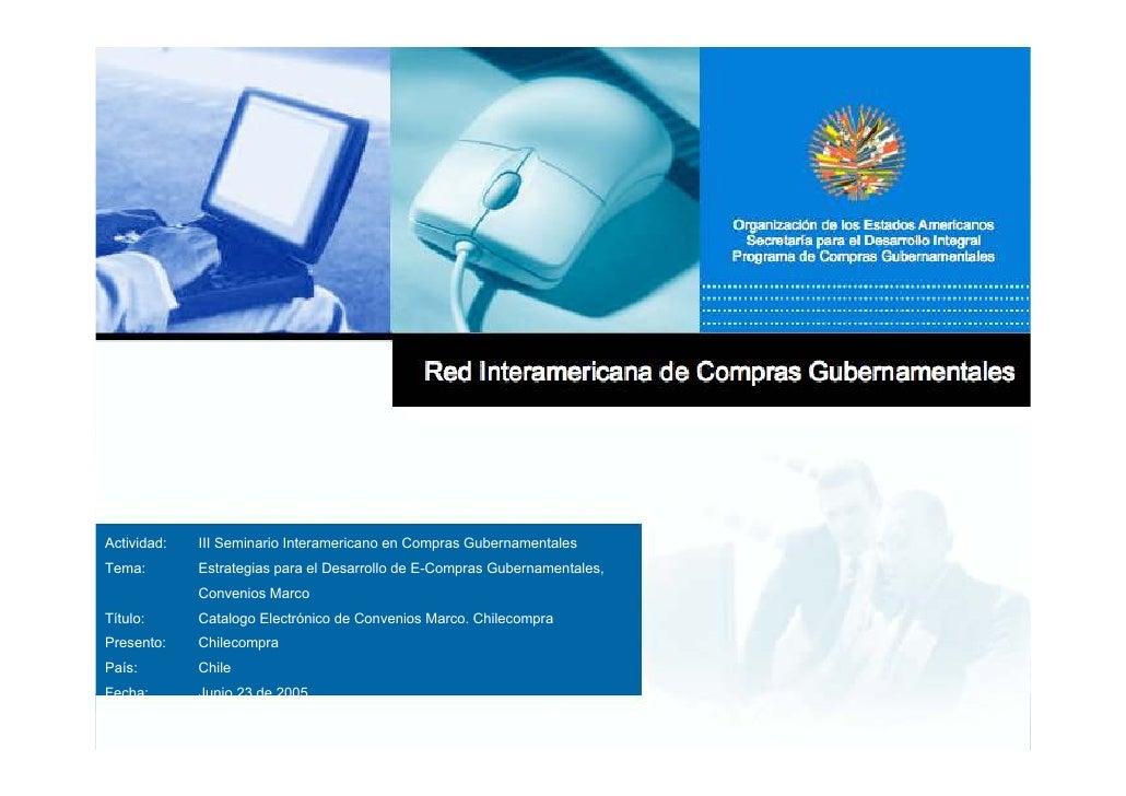 Actividad:   III Seminario Interamericano en Compras Gubernamentales Tema:        Estrategias para el Desarrollo de E-Comp...