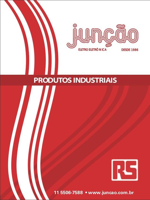 ELETROELETRÔNICA DESDE 1986  PRODUTOS INDUSTRIAIS  11 5506-7588 • www.juncao.com.br